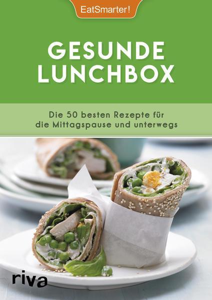 Gesunde Lunchbox - Die 50 besten Rezepte für die Mittagspause und unterwegs