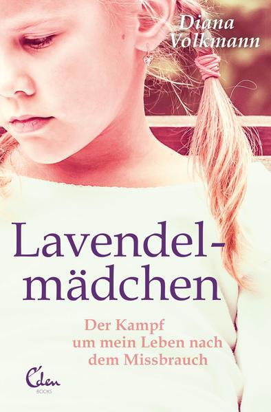 Lavendelmädchen - Der Kampf um mein Leben nach dem Missbrauch (Mängelexemplar)