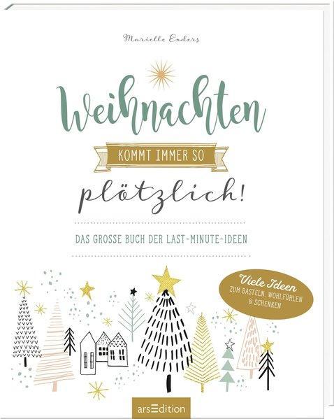 Weihnachten kommt immer so plötzlich! - Das große Buch der Last-Minute-Ideen