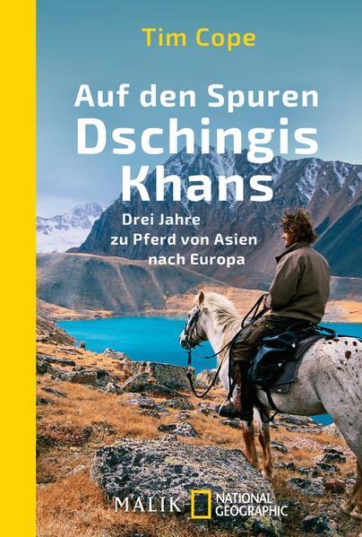 Auf den Spuren Dschingis Khans - Drei Jahre zu Pferd von Asien nach Europa