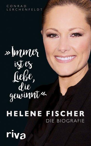 """""""Immer ist es Liebe, die gewinnt"""" - Helene Fischer. Die Biografie (Mängelexemplar)"""