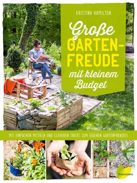 Große Gartenfreude mit kleinem Budget - Mit Mitteln zum eigenen Gartenparadies (Mängelexemplar)