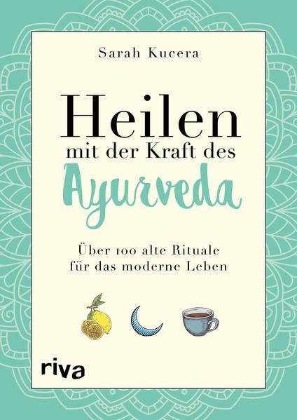 Heilen mit der Kraft des Ayurveda - Über 100 alte Rituale für das moderne Leben (Mängelexemplar)