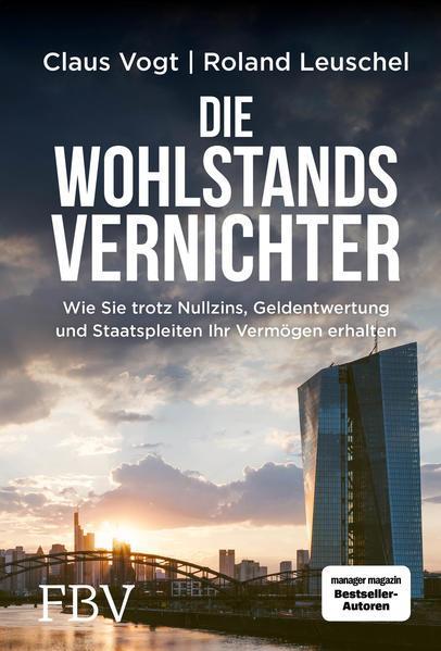 Die Wohlstandsvernichter - Wie Sie trotz Nullzins, Geldentwertung... (Mängelexemplar)