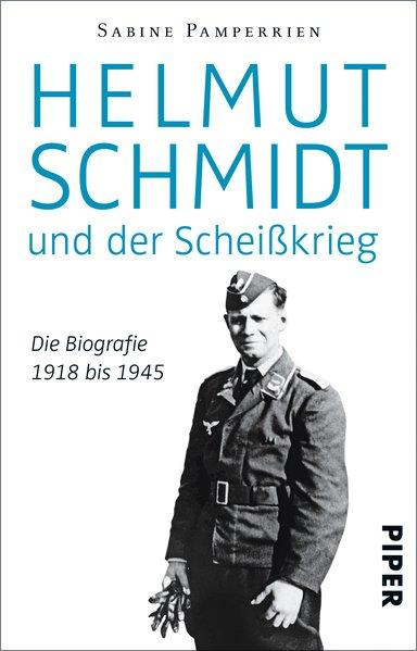 Helmut Schmidt und der Scheißkrieg - Die Biografie 1918 bis 1945