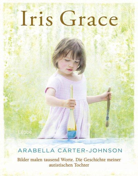 Iris Grace - Bilder malen tausend Worte. Die Geschichte meiner autistischen Tochter (Mängelexemplar)