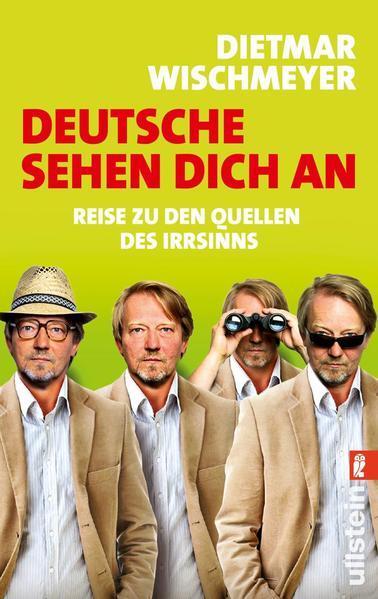 Deutsche sehen dich an - Reise zu den Quellen des Irrsinns