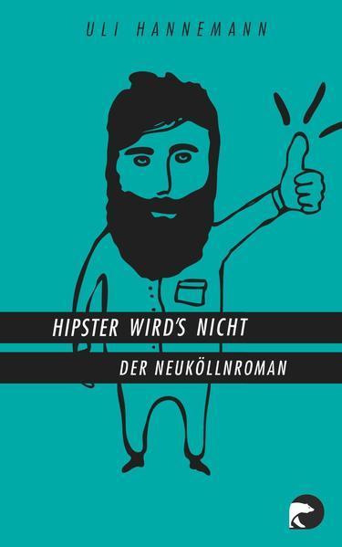 Hipster wird's nicht - Der Neuköllnroman
