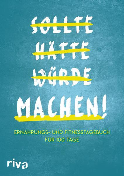 Sollte Hätte Würde Machen! - Ernährungs- und Fitnesstagebuch für 100 Tage (Mängelexemplar)