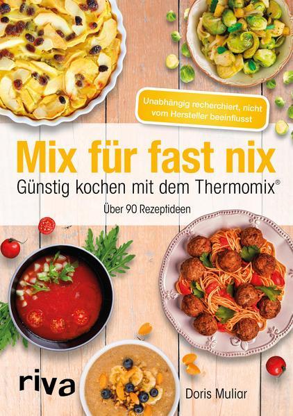 Aktion: Mix für fast nix. Günstig kochen mit dem Thermomix® - Über 90 Rezeptideen