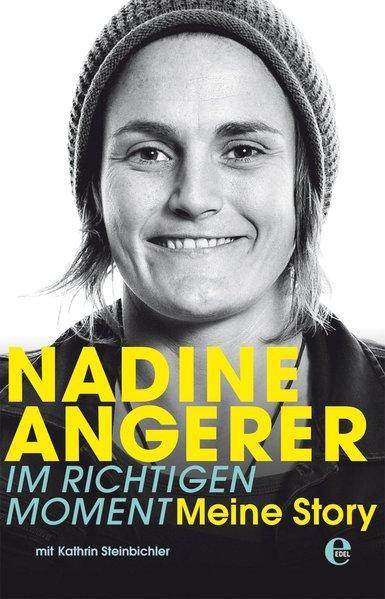 Nadine Angerer-Im richtigen Moment - Meine Story (Mängelexemplar)