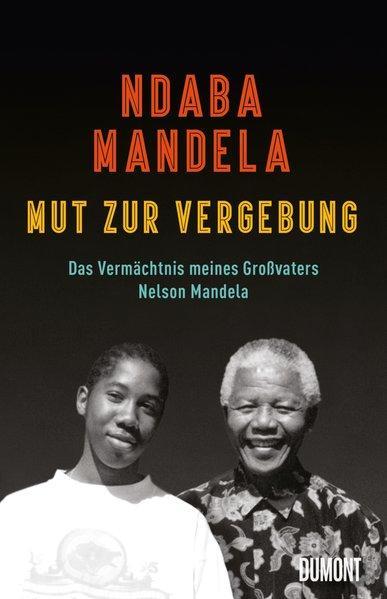 Mut zur Vergebung - Das Vermächtnis meines Großvaters Nelson Mandela (Mängelexemplar)