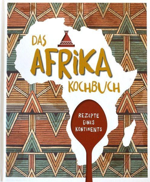 Das Afrika-Kochbuch - Rezepte eines Kontinents