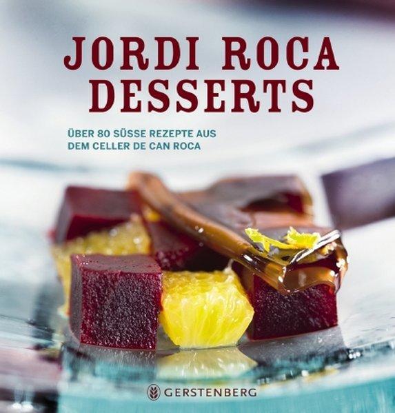 Desserts - Über 80 süße Rezepte aus dem Celler de Can Roca