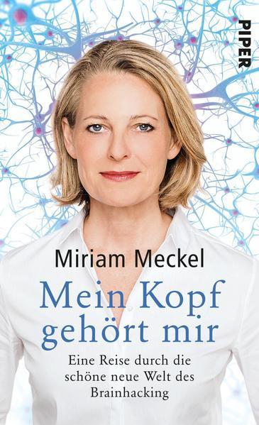 Mein Kopf gehört mir - Eine Reise durch die schöne neue Welt des Brainhacking