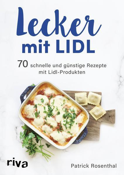 Lecker mit Lidl - 70 schnelle und günstige Rezepte mit Lidl-Produkten (Mängelexemplar)