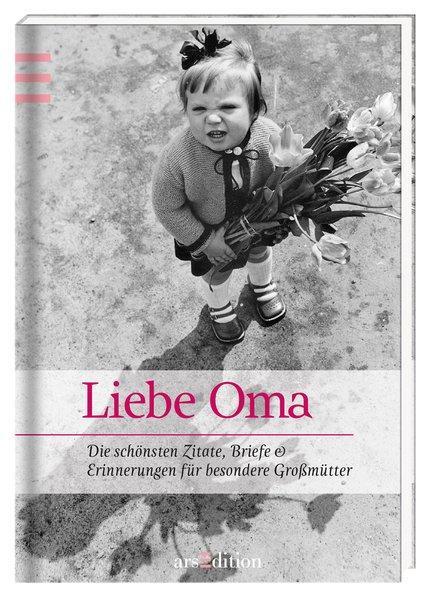 Liebste Oma - Die schönsten Zitate, Gedichte & Erinnerungen für besondere Großmütter