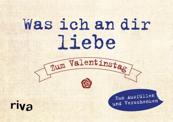 Was ich an dir liebe – Zum Valentinstag - Zum Ausfüllen und Verschenken (Mängelexemplar)