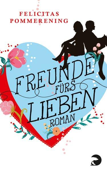 Freunde fürs Lieben - Roman