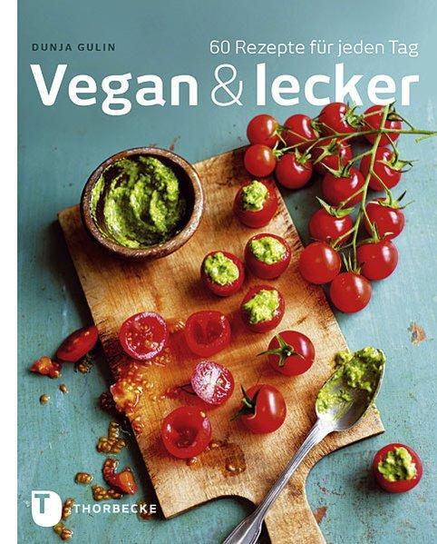 Vegan & lecker - 60 Rezepte für jeden Tag