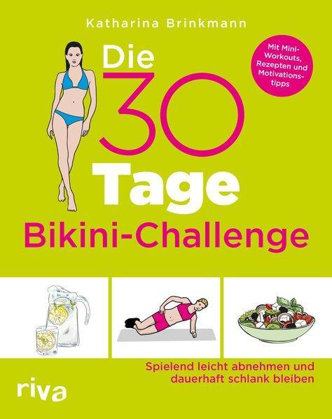 Die 30-Tage-Bikini-Challenge-Spielend leicht abnehmen und dauerhaft schlank bleiben (Mängelexemplar)