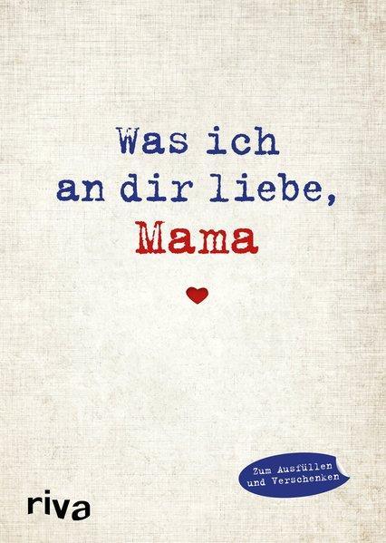Was ich an dir liebe, Mama - Eine originelle Liebeserklärung zum Ausfüllen (Mängelexemplar)