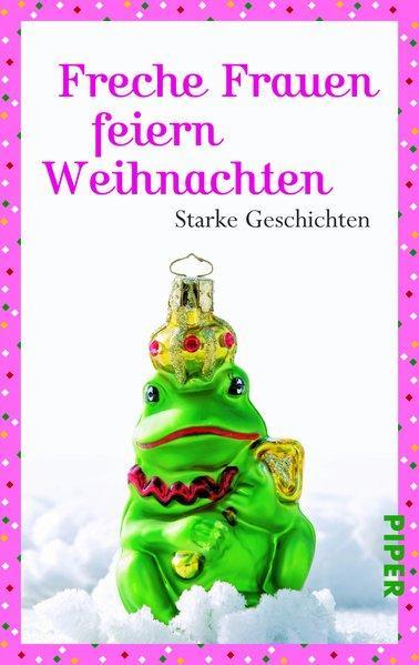 Freche Frauen feiern Weihnachten - Starke Geschichten