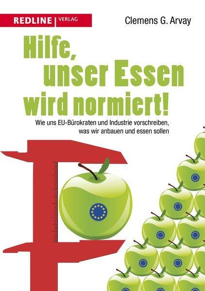 Hilfe, unser Essen wird normiert! Wie uns EU-Bürokraten und Industrie vorschreiben (Mängelexemplar)