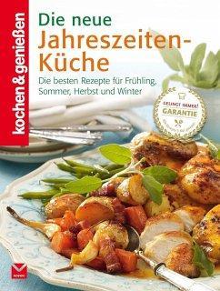 Die neue Jahreszeiten-Küche - Die besten Rezepte für Frühling, Sommer, Herbst und Winter