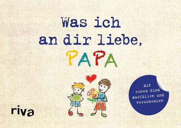 Was ich an dir liebe, Papa – Version für Kinder - zum Ausfüllen und Verschenken (Mängelexemplar)