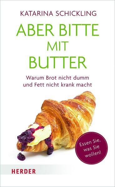 Aber bitte mit Butter - Warum Brot nicht dumm und Fett nicht krank macht (Mängelexemplar)