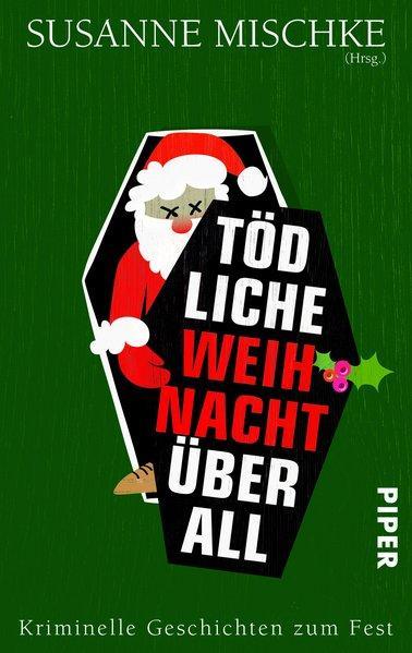 Tödliche Weihnacht überall - Kriminelle Geschichten zum Fest