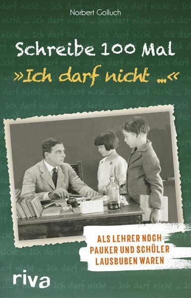 """Schreibe 100 Mal: """"Ich darf nicht ..."""" - Als Lehrer noch Schulmeister und Schüler Lausbuben waren (M"""