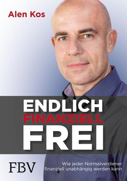Endlich finanziell frei-Wie jeder Normalverdiener finanziell unabhängig werden kann (Mängelexemplar)