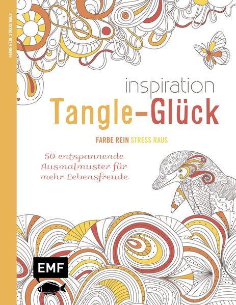 Inspiration Tangle-Glück - 50 entspannende Ausmalmuster für mehr Lebensfreude (Mängelexemplar)