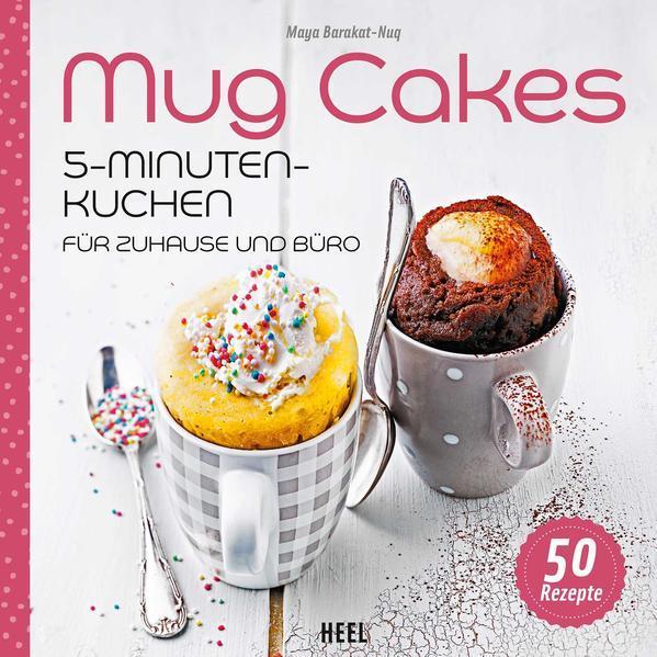 Mug Cakes - 5 - Minuten - Kuchen für zuhause und Büro