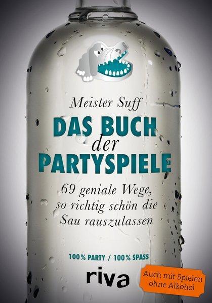 Das Buch der Partyspiele - 69 geniale Wege, so richtig schön die Sau rauszulassen (Mängelexemplar)