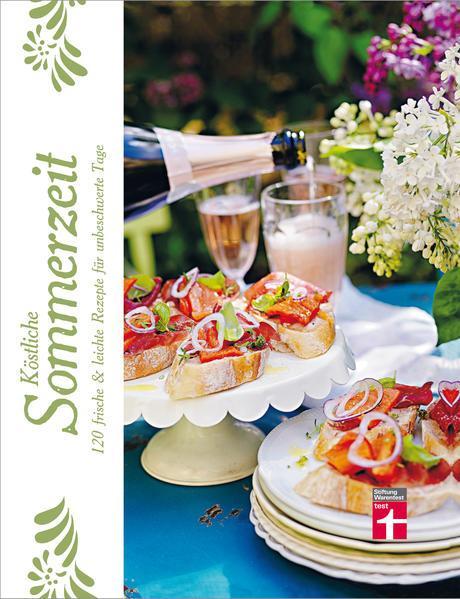 Köstliche Sommerzeit - 120 frische & leichte Rezepte für unbeschwerte Tage