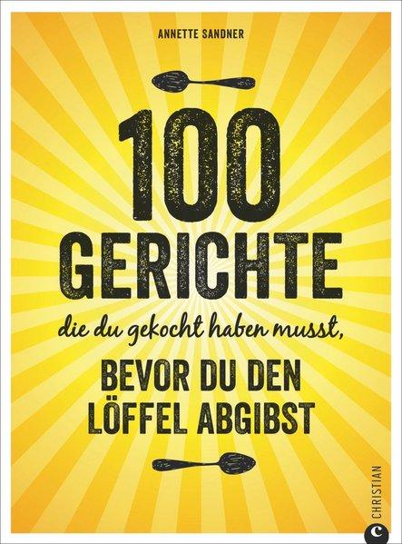 100 Gerichte, die du gekocht haben musst, bevor du den Löffel abgibst (Mängelexemplar)