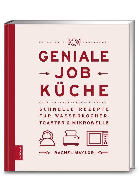 Geniale Job-Küche - Schnelle Rezepte für Wasserkocher, Toaster & Mikrowelle (Mängelexemplar)