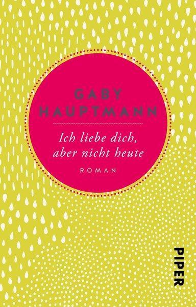 Ich liebe dich, aber nicht heute - Roman