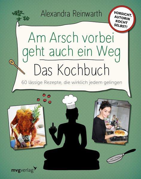 Am Arsch vorbei geht auch ein Weg – Das Kochbuch - 60 lässige Rezepte (Mängelexemplar)