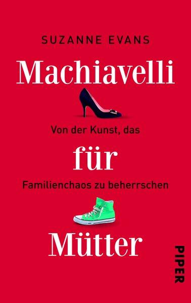 Machiavelli für Mütter - Von der Kunst, das Familienchaos zu beherrschen