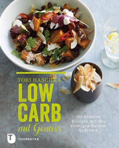 Low Carb mit Genuss - 100 kreative Rezepte mit den richtigen Kohlenhydraten