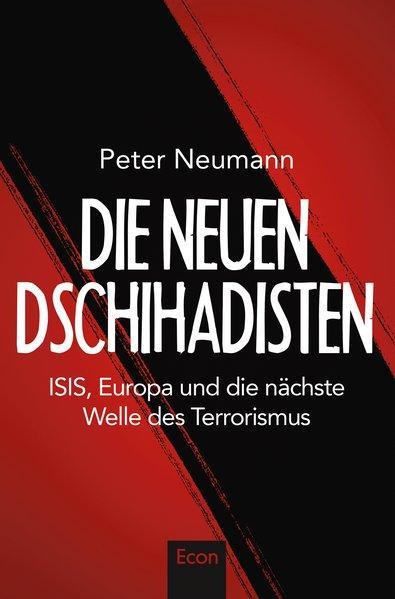 Die neuen Dschihadisten - ISIS, Europa und die nächste Welle des Terrorismus