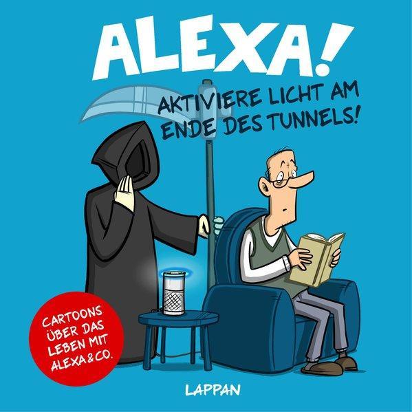 Alexa! Aktiviere Licht am Ende des Tunnels! - Cartoons über das Leben mit Alexa (Mängelexemplar)