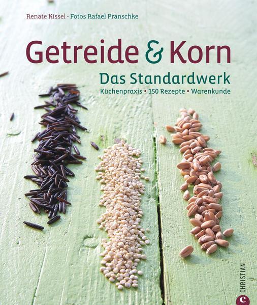 Getreide & Korn. Das Standardwerk - Küchenpraxis · 150 Rezepte · Warenkunde