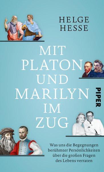 Mit Platon und Marilyn im Zug - Was uns die Begegnungen berühmter Persönlichkeiten …