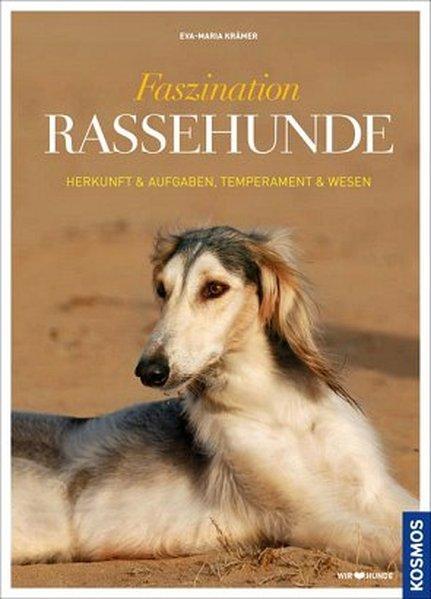 Faszination Rassehunde - Herkunft & Aufgaben, Temperament & Wesen