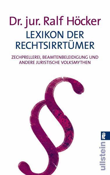 Lexikon der Rechtsirrtümer - Zechprellerei, Beamtenbeleidigung und andere juristische Volksmythen